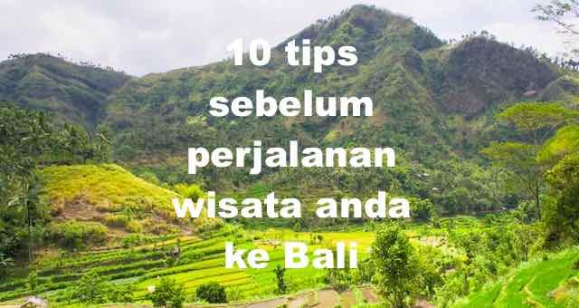 10 tips sebelum perjalanan wisata anda ke Bali