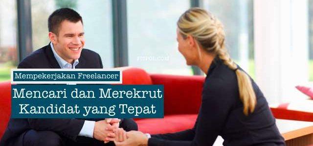 Mempekerjakan Freelancer - Mencari dan Merekrut Kandidat yang Tepat
