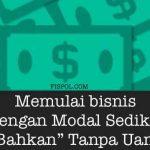 Memulai bisnis dengan Modal Sedikit Bahkan Tanpa Uang
