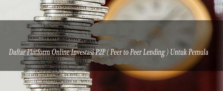 Daftar Platform Online Investasi P2P ( Peer to Peer Lending ) Untuk Pemula