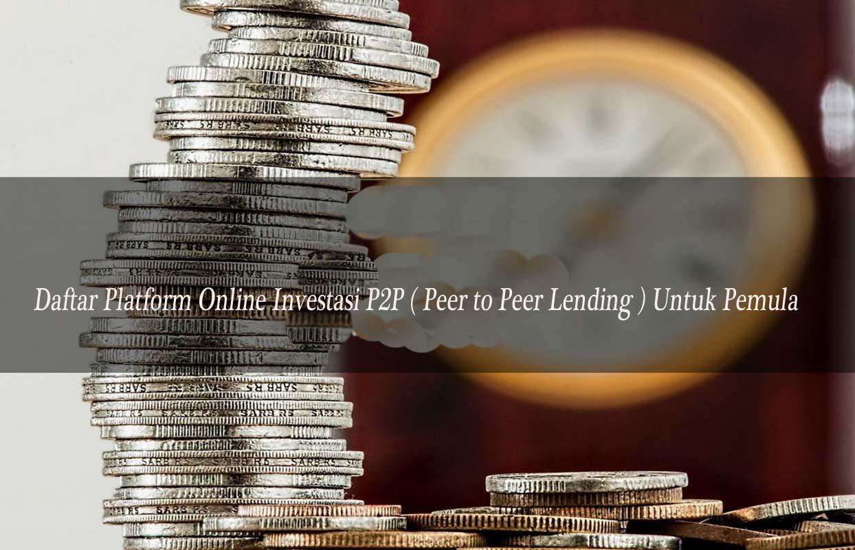 Daftar Platform Online Investasi P2P ( Peer to Peer Lending ) Untuk